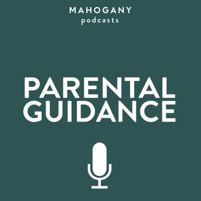 Parental Guidance podcast from Mahogany