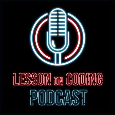 Here on the Lesson on Coding Podcast we talk about all things technology! We bring on coders and other people in the industry and dive deep into personal stories and the direction the industry is heading. We learn what people love about coding and what interested them in the industry!  So join us as we make coding awesome!