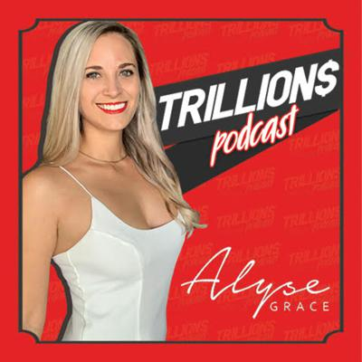 TRILLIONS with Alyse Grace