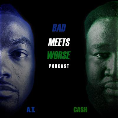 Bad Meets Worse Podcast