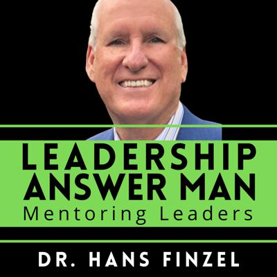 Leadership Answer Man | For Leaders Managers Entrepreneurs & Influencers with Dr. Hans Finzel