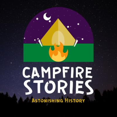Campfire Stories: Astonishing History