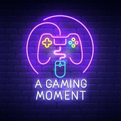 A Gaming Moment Podcast