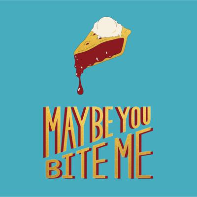 Maybe You Bite Me
