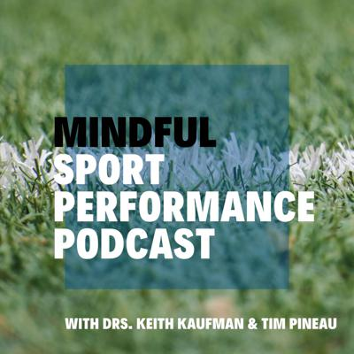 Drs. Keith Kaufman and Tim Pineau (along with Dr. Carol Glass) developed the Mindful Sport Performance Enhancement (MSPE) mental training program and founded the MSPE Institute, which provides training and consultation to promote greater success, satisfaction, and well-being in sport and other realms of performance (e.g., performing arts, business).  In this podcast, Keith and Tim discuss various topics related to mental training, mindfulness, peak performance, and optimal experience for a wide range of performers -- from recreational to elite, kids to adults.  They offer practical tips and exercises from their own work, and interview other top-level experts to highlight effective approaches to performance enhancement.  The Mindful Sport Performance Podcast will give listeners a full catalogue of fresh ideas on how to thrive in competitive environments and embrace a more mindful way of being.    Get in touch with Keith and Tim at MSPEPodcast@gmail.com