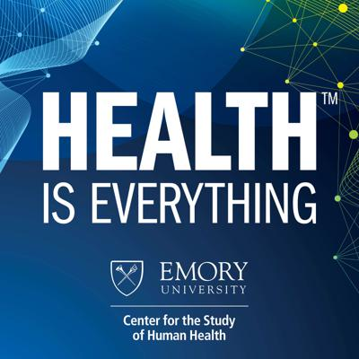 Join Michelle Lampl and members of Emory University's groundbreaking Center for the Study of Human Health as they discuss how our health impacts every facet of our lives. From world-renowned scholars covering timely topics to student leaders exploring the cause and effect of health on society at large. Health truly is everything.