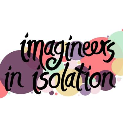 Imagineers in Isolation