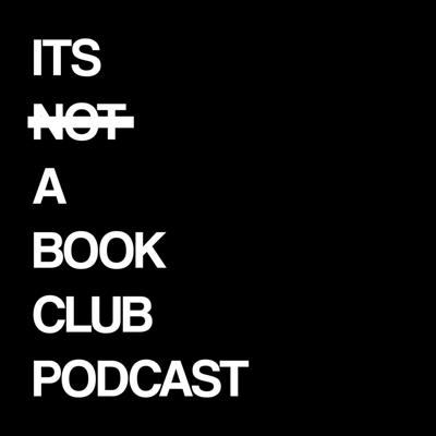 It's Not A Book Club Podcast