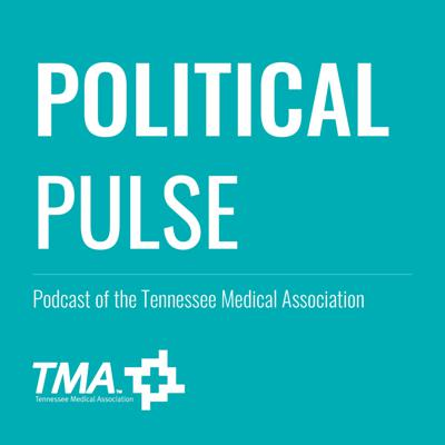Political Pulse: Podcast of the Tennessee Medical Association