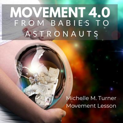 Whether you want to move on this planet or others, Movement 4.0 - From Babies to Astronauts offers you new and exciting insights on gravity, space, and all that happens in between. Michelle Turner, creator of Movement Lesson™ LLC, presents and discusses her theories on gravity, movement, development, and beyond.