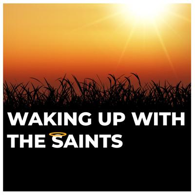 Waking Up With The Saints