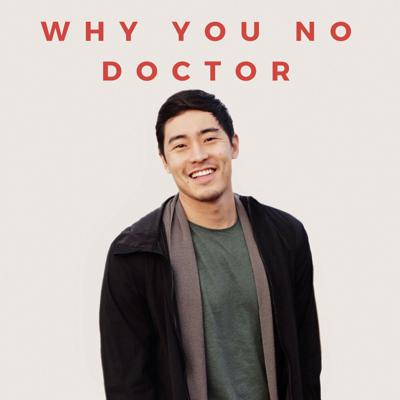 Why You No Doctor: An Asian-American Podcast