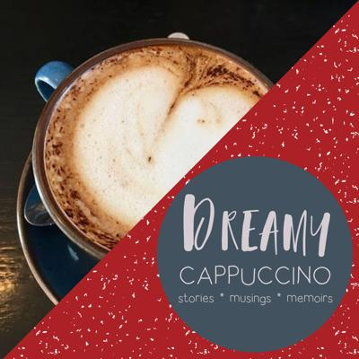 Dreamy Cappuccino - Inspiring stories, musings, memoirs