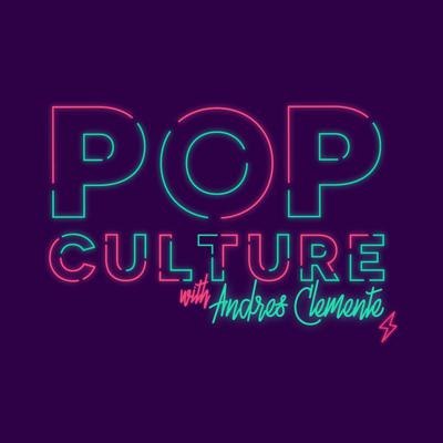 Pop Culture with Andres Clemente