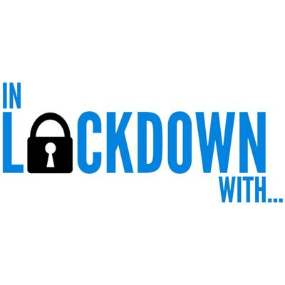 In Lockdown With...