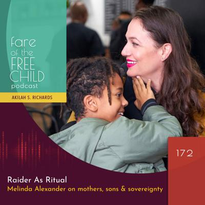 Cover art for Ep 172: Raider As Ritual. Melinda Alexander on mothers, sons & sovereignty