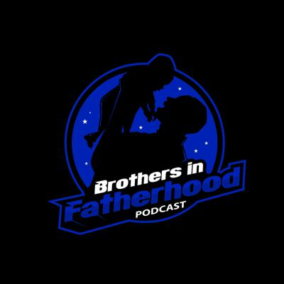 Brothers in Fatherhood Podcast