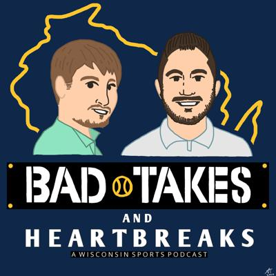 Bad Takes & Heartbreaks-A Wisconsin Sports Podcast