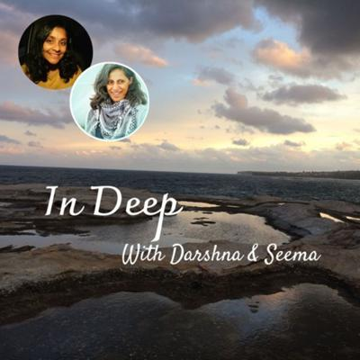 In Deep with Darshna & Seema