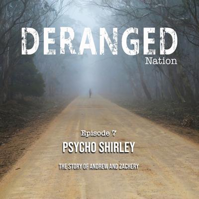 Cover art for Deranged Nation - Episode 7 - Psycho Shirley
