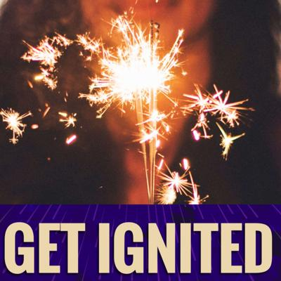 Get Ignited! Podcast