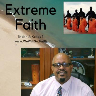 Keith A.Kelley-Extreme Faith in Jesus Podcast-        We Will Go Ministries