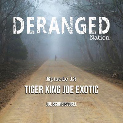 Cover art for Deranged Nation Episode 12 - The Tiger King- Joe Exotic