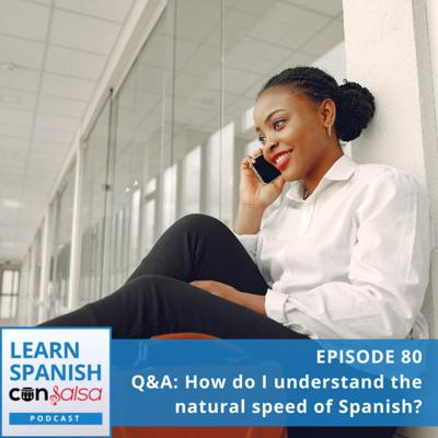 Cover art for [Q&A] How Do I Understand the Natural Speed of Spanish? ⏵80