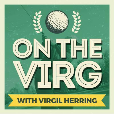 On The Virg with Virgil Herring is a series of in-depth interviews with some of the most wildly successful entrepreneurs, musicians, and professional golfers.  This podcast focuses on what tools they have used to achieve their dreams, and provides a detailed glimpse into human performance in business, sport, and music. With each guest, Virgil dives into what makes them truly remarkable in their craft. On The Virg centers itself around the communitas of wine, music, and golf - and how each of these enrich their lives. On the Virg is about the enjoyment of life, rising above the struggles, and stretching past the best to be better every day.