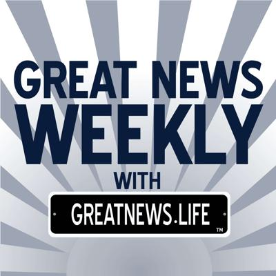 Great News Weekly with GreatNews.Life