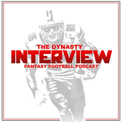 The Dynasty Interview Fantasy Football Podcast
