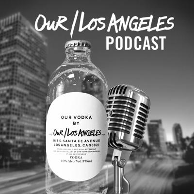 Our Los Angeles Podcast