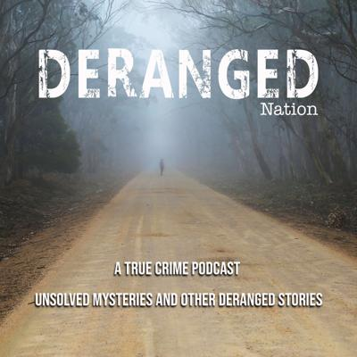 Deranged Nation is a True Crime Podcast based on unsolved mysteries, crimes and other