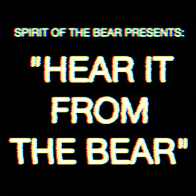 Hear It From The Bear w/ Spirit of the Bear
