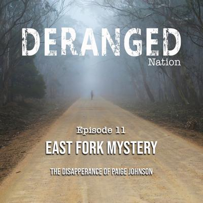 Cover art for Deranged Nation - Episode 11 - East Fork Mystery - The Disappearance of Paige Johnson