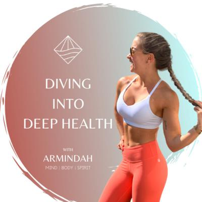 Diving into Deep Health with Armindah