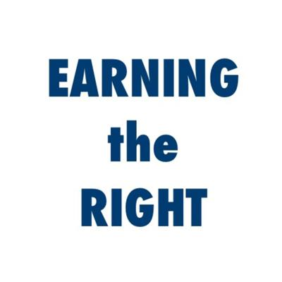 EARNING the RIGHT