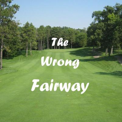 The Wrong Fairway: A Golf Podcast