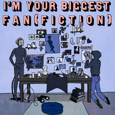 I'm Your Biggest Fan(fiction)!
