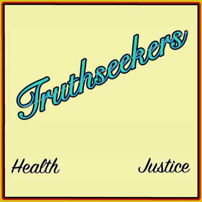 Truthseekers - Health Justice Podcast