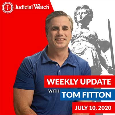 Tom Fitton's Weekly Update -- July 10, 2020