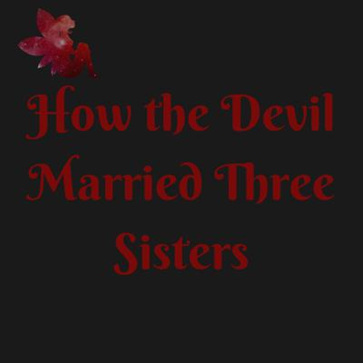 Cover art for S2:E7 – How the Devil Married Three Sisters