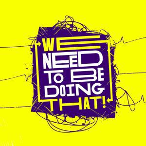 Cover art for We Need To Be Doing That