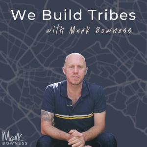 Cover art for We Build Tribes with Mark Bowness