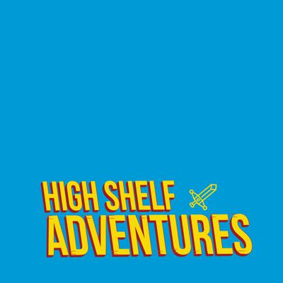 High Shelf: Adventures