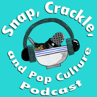 Snap, Crackle, and Pop Culture Podcast