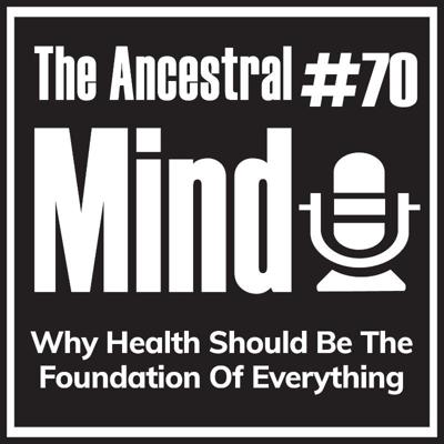Cover art for #70 – Why Health Should Be The Foundation Of Everything