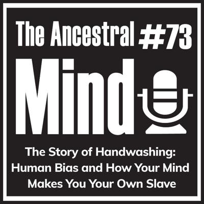 Cover art for #73 – The Story of Handwashing: Human Bias and How Your Mind Makes You Your Own Slave