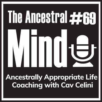 Cover art for #69 – Ancestrally Appropriate Life Coaching with Cav Celini
